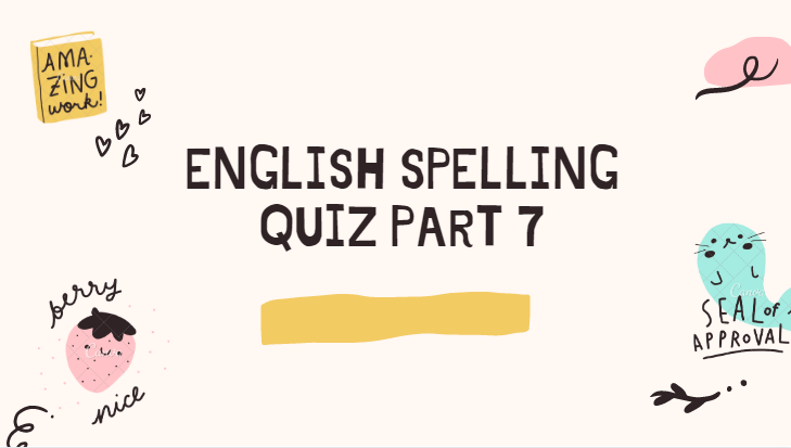 English Spelling Quiz Part 7